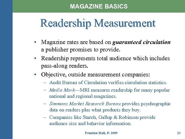 MAGAZINE BASICS Readership Measurement • Magazine rates are based on guaranteed circulation a publisher