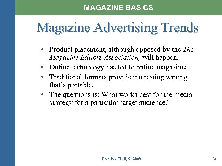 MAGAZINE BASICS Magazine Advertising Trends • Product placement, although opposed by the The Magazine