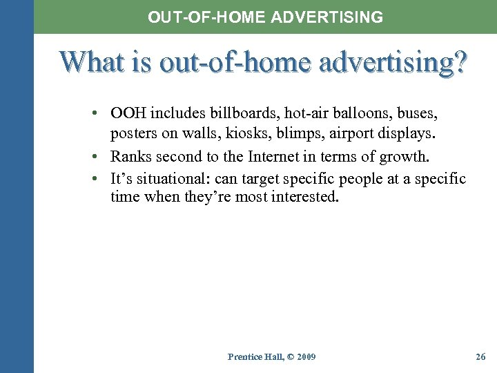 OUT-OF-HOME ADVERTISING What is out-of-home advertising? • OOH includes billboards, hot-air balloons, buses, posters