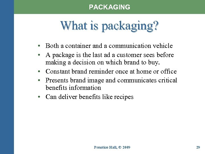 PACKAGING What is packaging? • Both a container and a communication vehicle • A