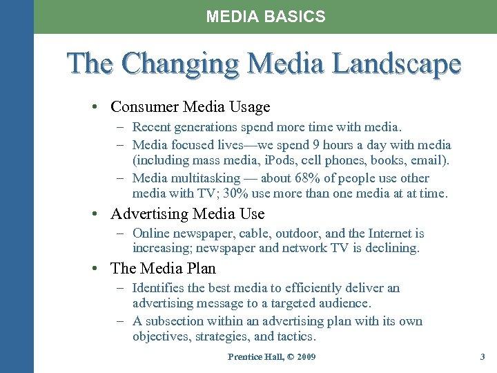 MEDIA BASICS The Changing Media Landscape • Consumer Media Usage – Recent generations spend