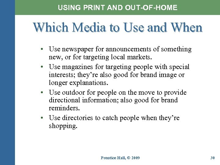 USING PRINT AND OUT-OF-HOME Which Media to Use and When • Use newspaper for