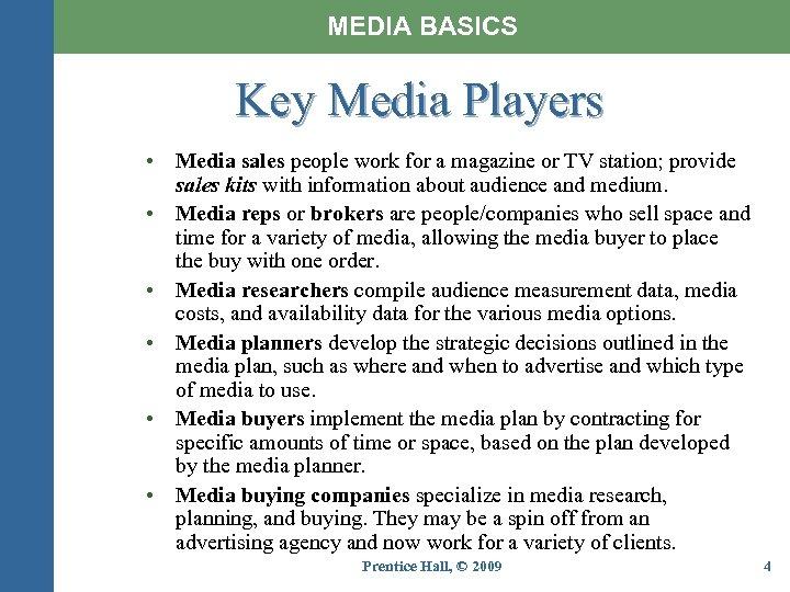 MEDIA BASICS Key Media Players • Media sales people work for a magazine or