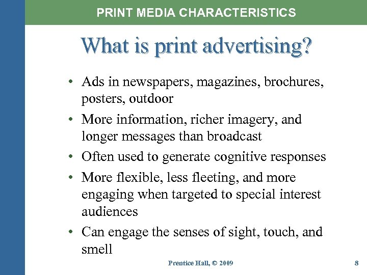 PRINT MEDIA CHARACTERISTICS What is print advertising? • Ads in newspapers, magazines, brochures, posters,