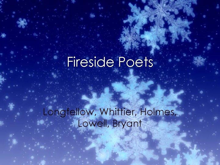 Fireside Poets Longfellow, Whittier, Holmes, Lowell, Bryant