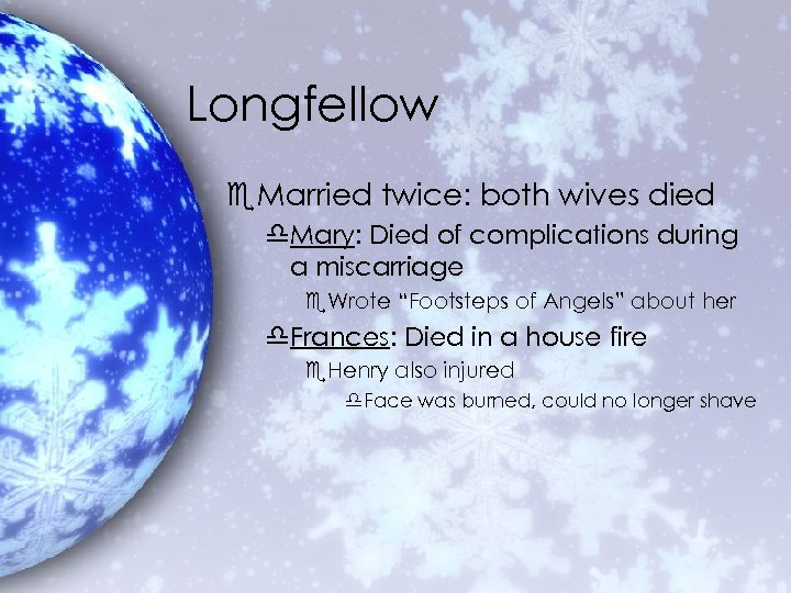 Longfellow e. Married twice: both wives died d. Mary: Died of complications during a