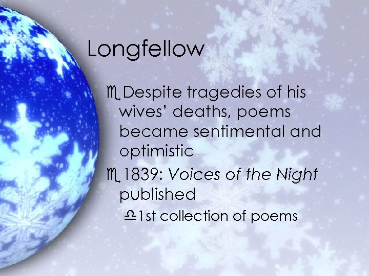 Longfellow e. Despite tragedies of his wives' deaths, poems became sentimental and optimistic e