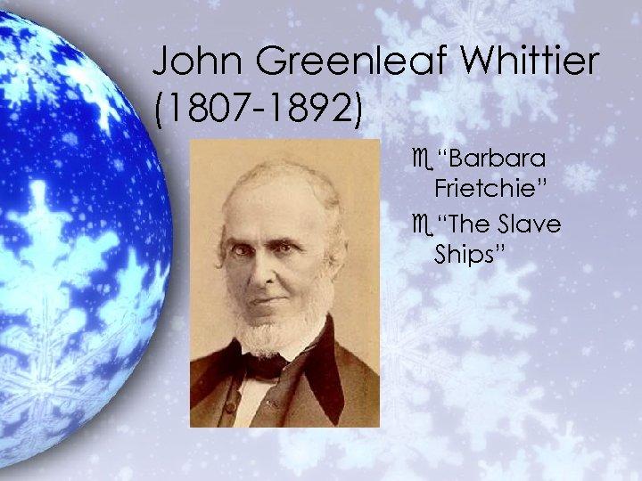 "John Greenleaf Whittier (1807 -1892) e""Barbara Frietchie"" e""The Slave Ships"""