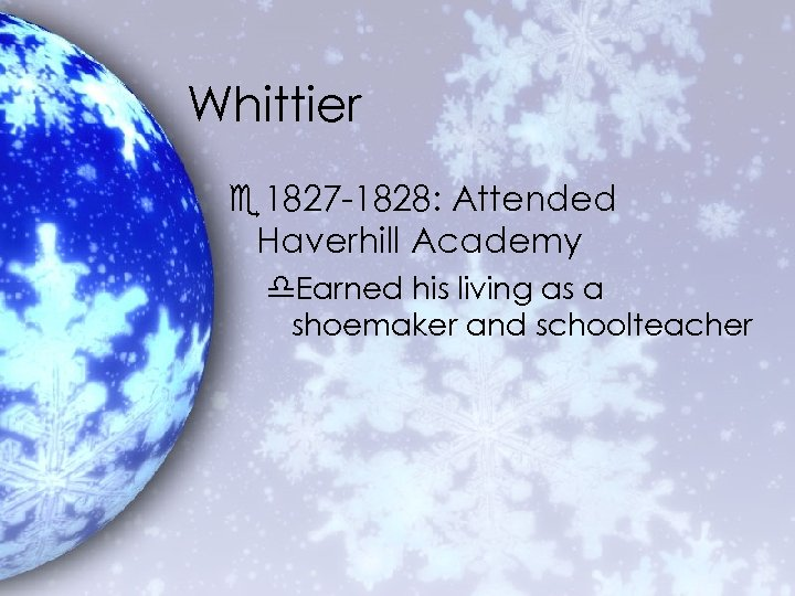 Whittier e 1827 -1828: Attended Haverhill Academy d. Earned his living as a shoemaker