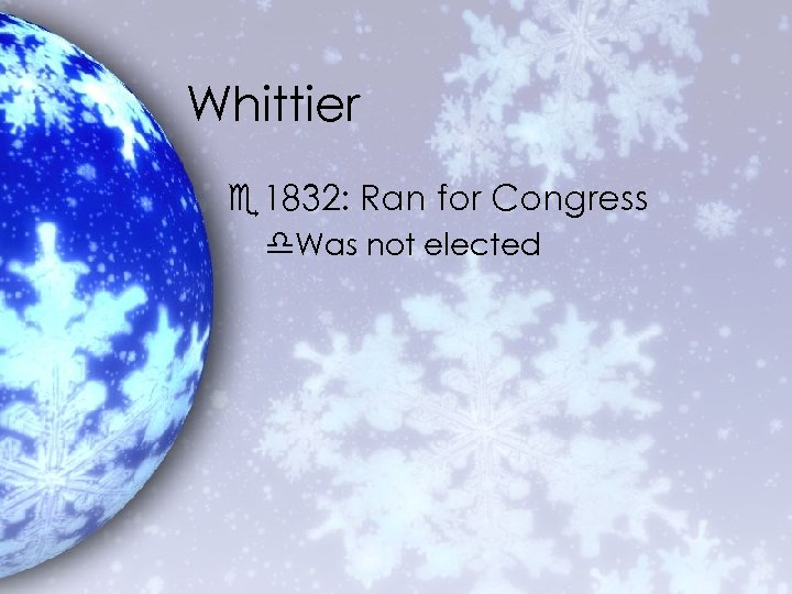 Whittier e 1832: Ran for Congress d. Was not elected