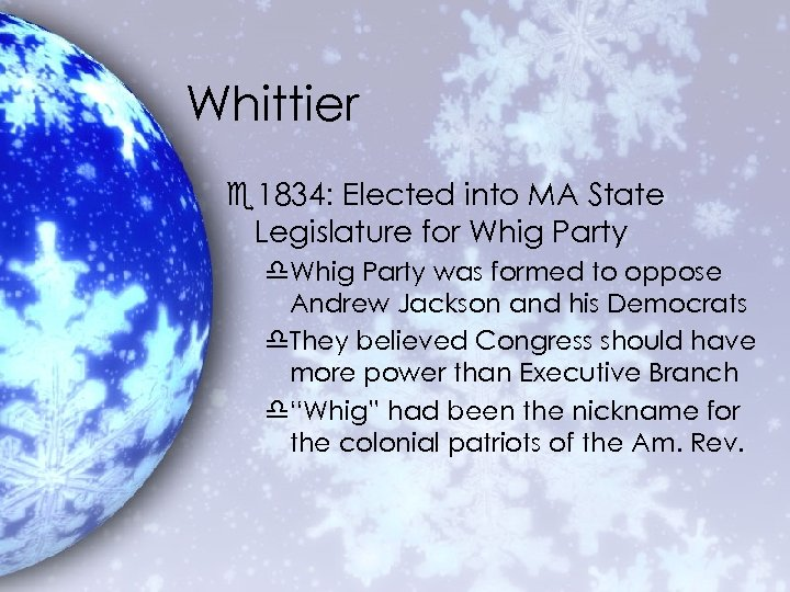 Whittier e 1834: Elected into MA State Legislature for Whig Party d. Whig Party