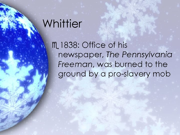 Whittier e 1838: Office of his newspaper, The Pennsylvania Freeman, was burned to the