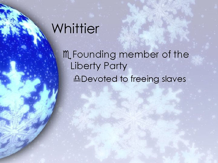 Whittier e. Founding member of the Liberty Party d. Devoted to freeing slaves
