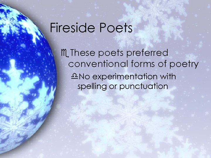 Fireside Poets e. These poets preferred conventional forms of poetry d. No experimentation with