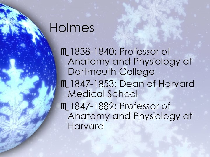 Holmes e 1838 -1840: Professor of Anatomy and Physiology at Dartmouth College e 1847