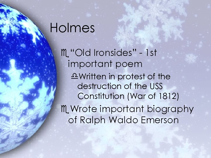 """Holmes e""""Old Ironsides"""" - 1 st important poem d. Written in protest of the"""