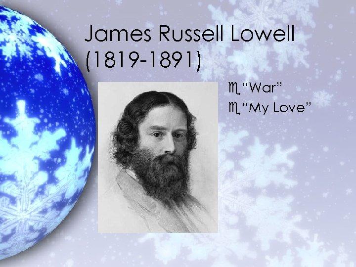 """James Russell Lowell (1819 -1891) e""""War"""" e""""My Love"""""""