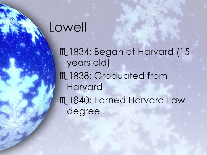 Lowell e 1834: Began at Harvard (15 years old) e 1838: Graduated from Harvard