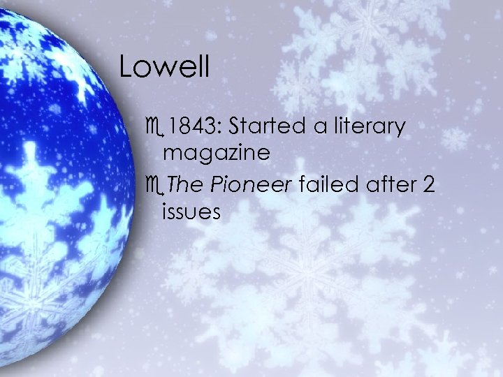 Lowell e 1843: Started a literary magazine e. The Pioneer failed after 2 issues