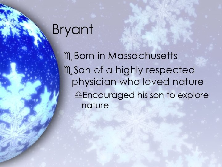 Bryant e. Born in Massachusetts e. Son of a highly respected physician who loved