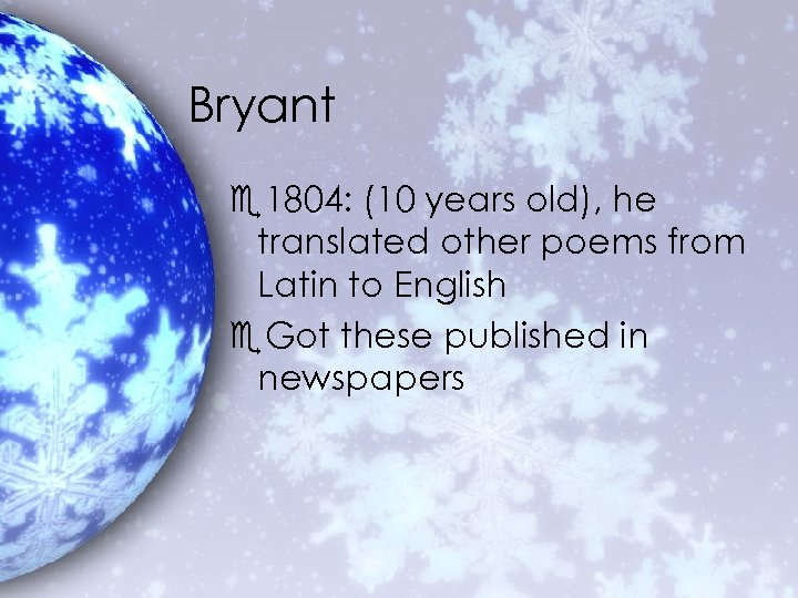 Bryant e 1804: (10 years old), he translated other poems from Latin to English