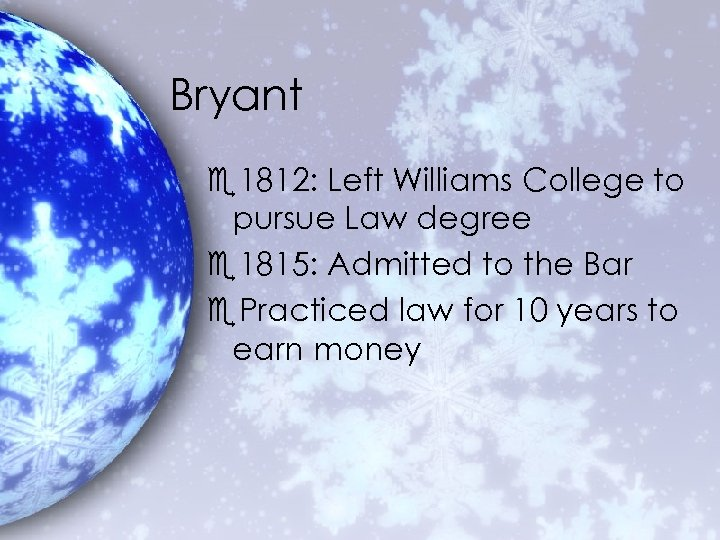 Bryant e 1812: Left Williams College to pursue Law degree e 1815: Admitted to