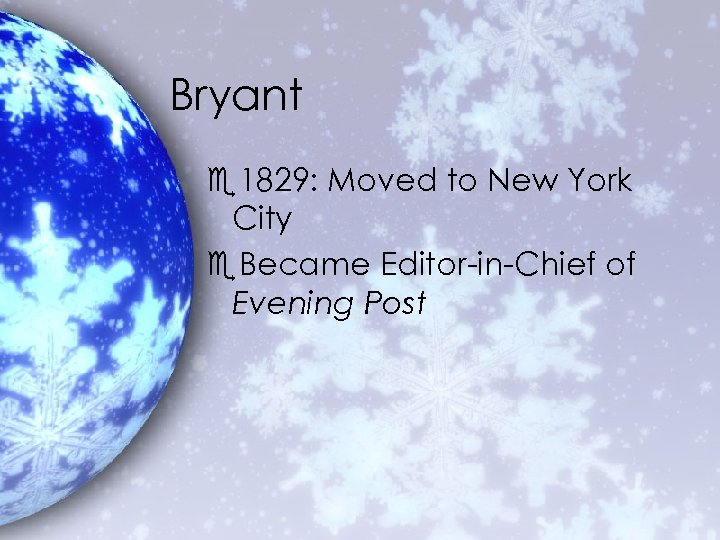 Bryant e 1829: Moved to New York City e. Became Editor-in-Chief of Evening Post
