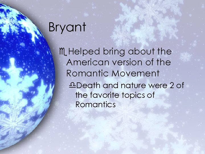 Bryant e. Helped bring about the American version of the Romantic Movement d. Death