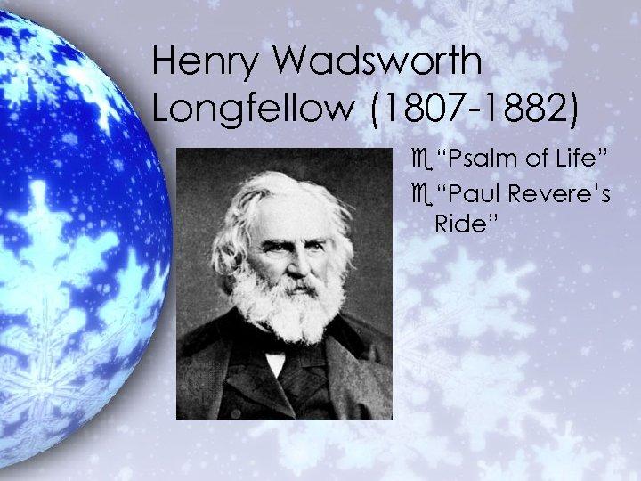 "Henry Wadsworth Longfellow (1807 -1882) e""Psalm of Life"" e""Paul Revere's Ride"""