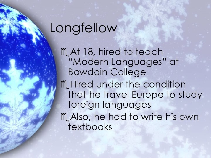 """Longfellow e. At 18, hired to teach """"Modern Languages"""" at Bowdoin College e. Hired"""