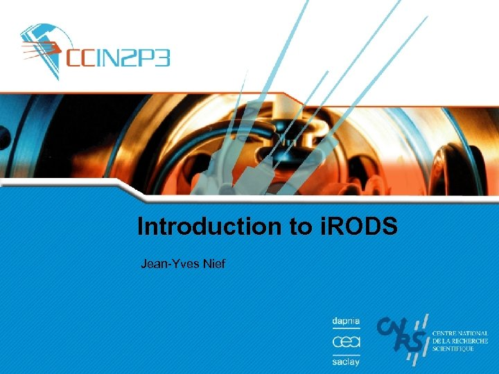 Introduction to i. RODS Jean-Yves Nief