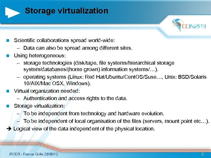 Storage virtualization Scientific collaborations spread world-wide: – Data can also be spread among different