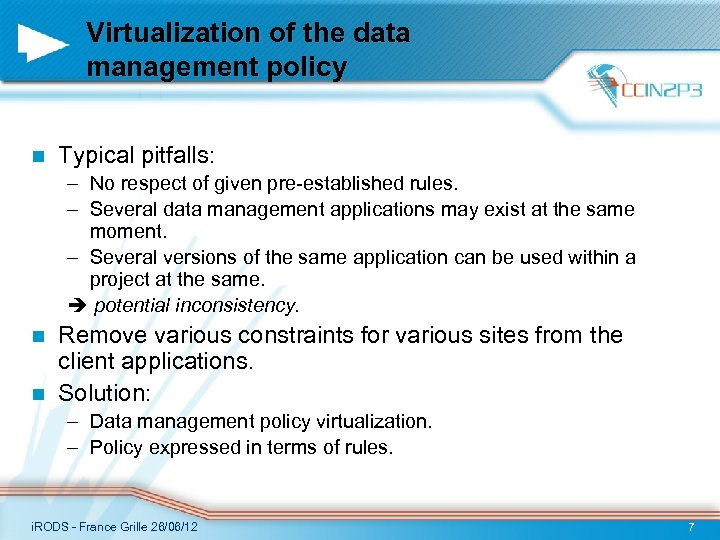 Virtualization of the data management policy n Typical pitfalls: – No respect of given