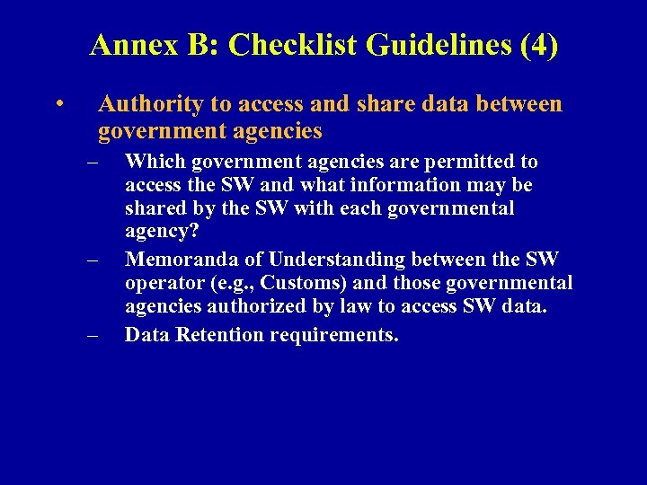 Annex B: Checklist Guidelines (4) • Authority to access and share data between government