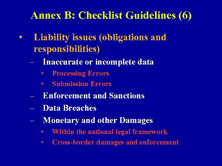 Annex B: Checklist Guidelines (6) • Liability issues (obligations and responsibilities) – Inaccurate or