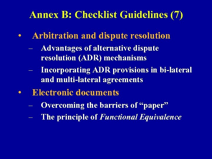 Annex B: Checklist Guidelines (7) • Arbitration and dispute resolution – Advantages of alternative