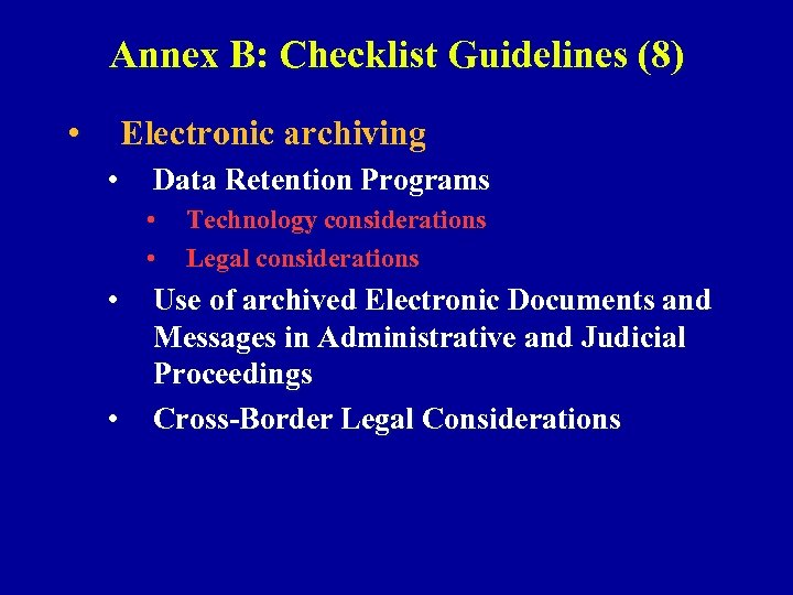 Annex B: Checklist Guidelines (8) • Electronic archiving • Data Retention Programs • •