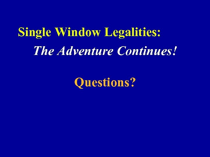 Single Window Legalities: The Adventure Continues! Questions?