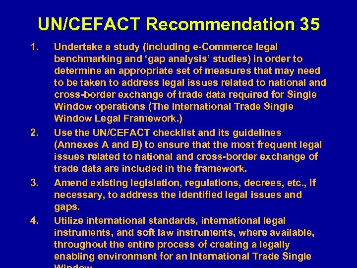 UN/CEFACT Recommendation 35 1. 2. 3. 4. Undertake a study (including e-Commerce legal benchmarking