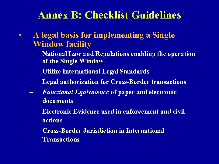 Annex B: Checklist Guidelines • A legal basis for implementing a Single Window facility