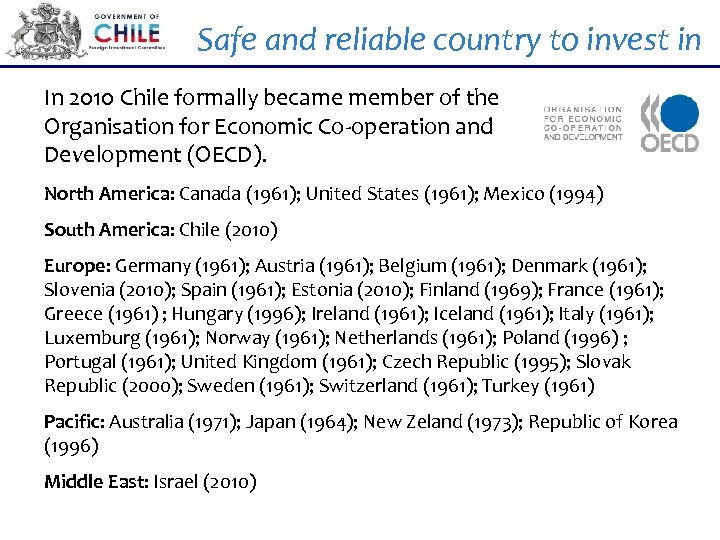 Safe and reliable country to invest in In 2010 Chile formally became member of