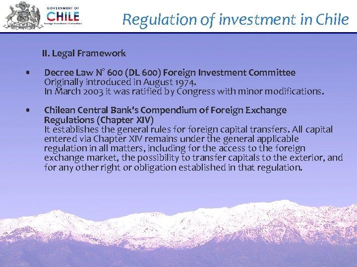 Regulation of investment in Chile II. Legal Framework • Decree Law N° 600 (DL