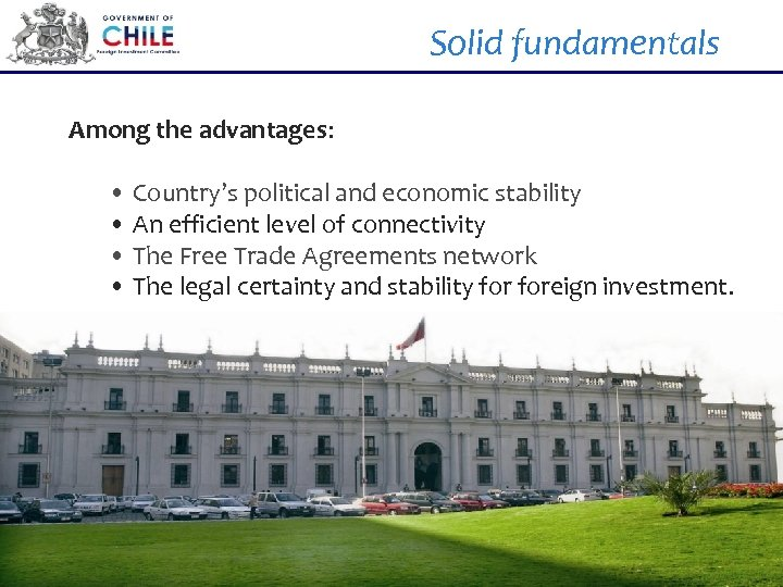 Solid fundamentals Among the advantages: • Country's political and economic stability • An efficient