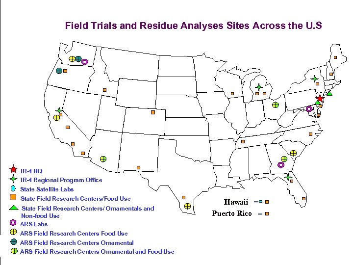Field Trials and Residue Analyses Sites Across the U. S IR 4 HQ IR
