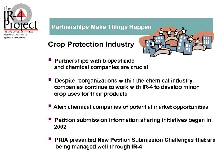 Partnerships Make Things Happen Crop Protection Industry § Partnerships with biopesticide and chemical companies