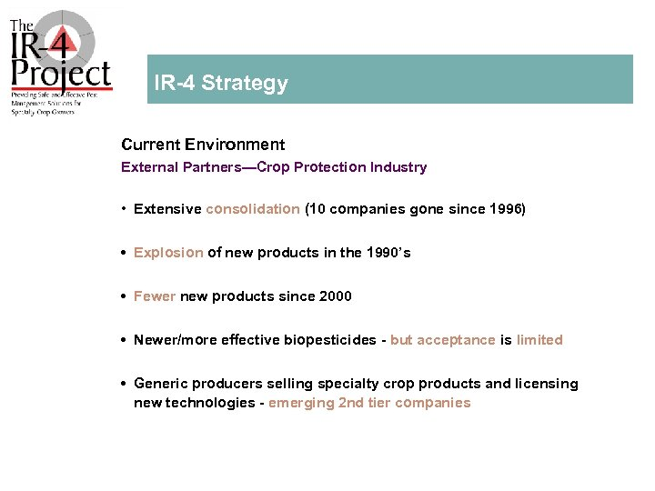 IR 4 Strategy Current Environment External Partners—Crop Protection Industry • Extensive consolidation (10 companies