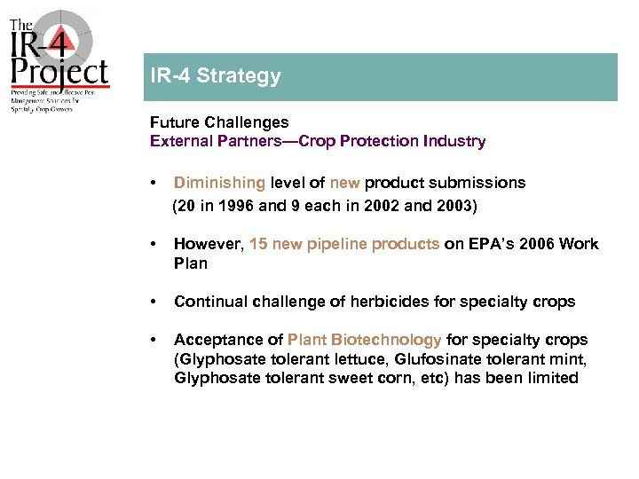 IR 4 Strategy Future Challenges External Partners—Crop Protection Industry • Diminishing level of new