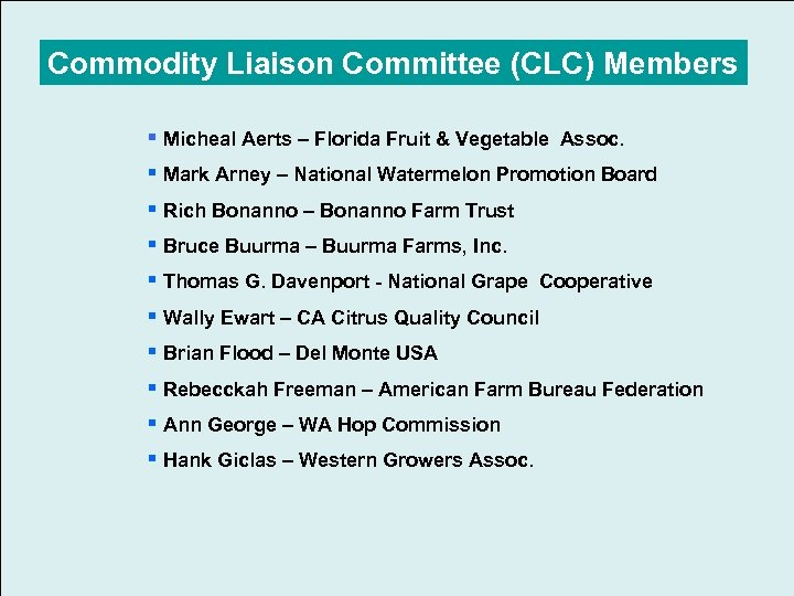 Commodity Liaison Committee (CLC) Members § Micheal Aerts – Florida Fruit & Vegetable Assoc.