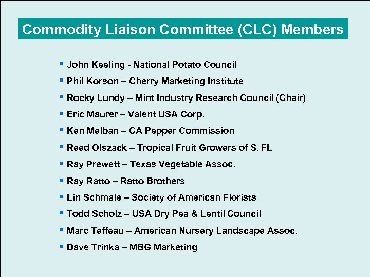Commodity Liaison Committee (CLC) Members § John Keeling National Potato Council § Phil Korson