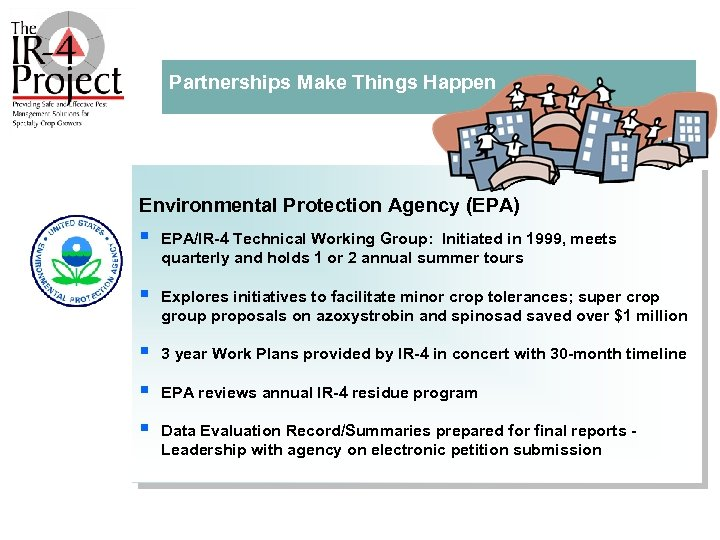 Partnerships Make Things Happen Environmental Protection Agency (EPA) § EPA/IR 4 Technical Working Group: